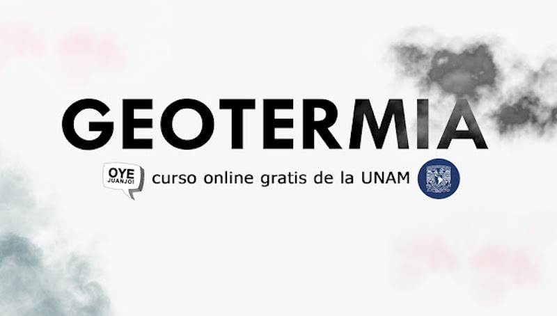 UNAM, Mexico – Free online course on geothermal energy (in Spanish)